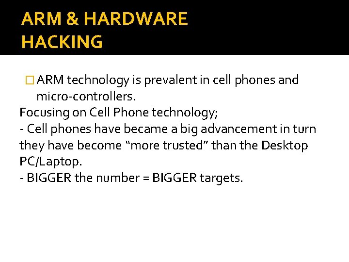 ARM & HARDWARE HACKING � ARM technology is prevalent in cell phones and micro-controllers.