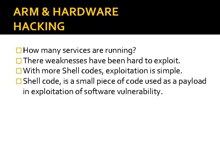 ARM & HARDWARE HACKING � How many services are running? � There weaknesses have