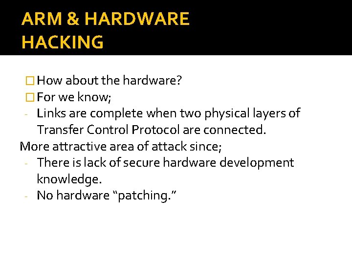 ARM & HARDWARE HACKING � How about the hardware? � For we know; -