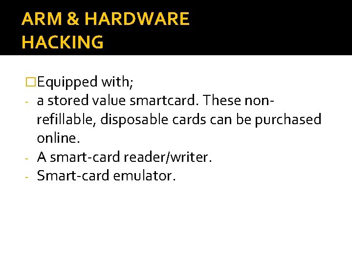 ARM & HARDWARE HACKING �Equipped with; - a stored value smartcard. These non- refillable,