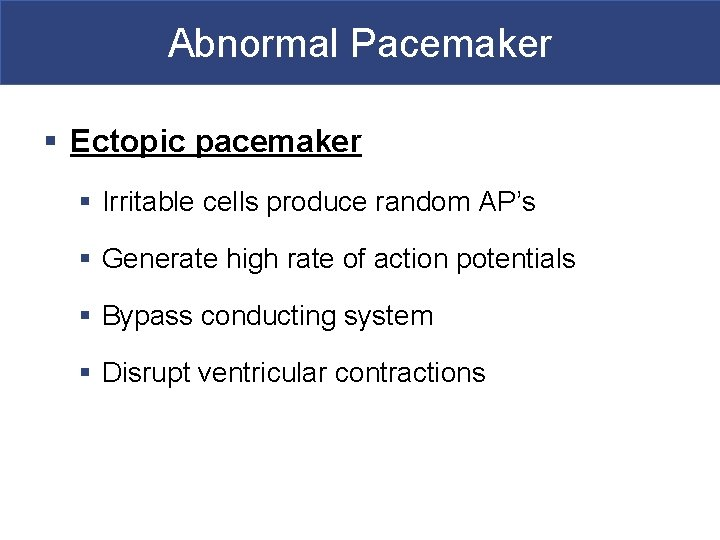 Abnormal Pacemaker § Ectopic pacemaker § Irritable cells produce random AP's § Generate high
