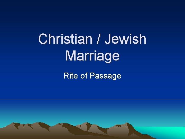Christian / Jewish Marriage Rite of Passage