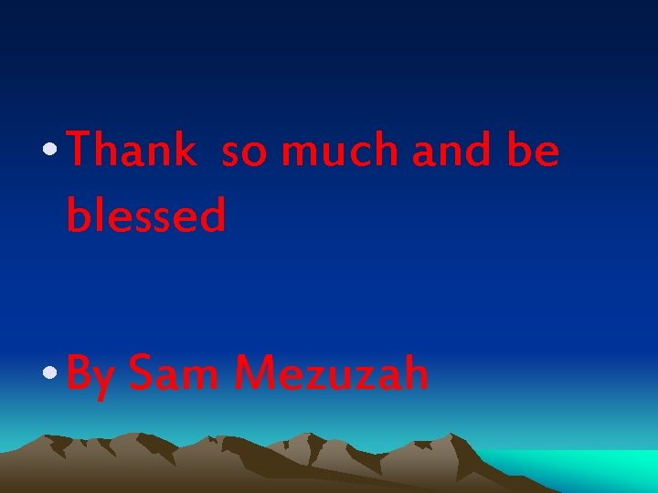 • Thank so much and be blessed • By Sam Mezuzah