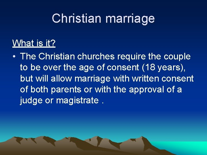 Christian marriage What is it? • The Christian churches require the couple to be