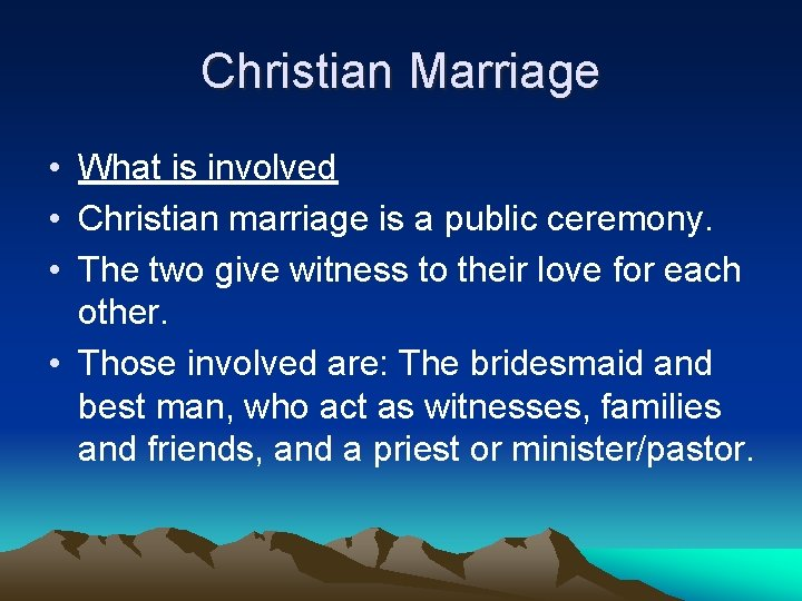 Christian Marriage • What is involved • Christian marriage is a public ceremony. •