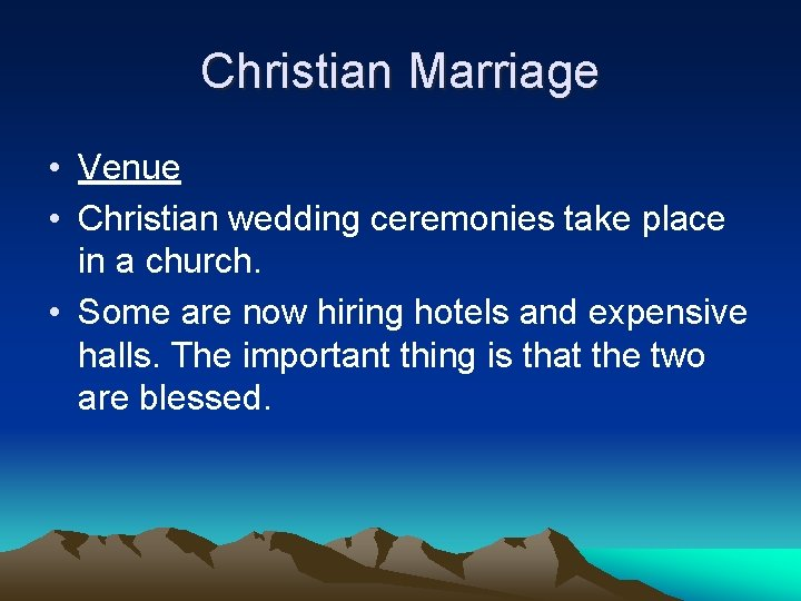 Christian Marriage • Venue • Christian wedding ceremonies take place in a church. •