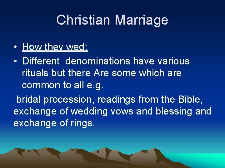 Christian Marriage • How they wed: • Different denominations have various rituals but there
