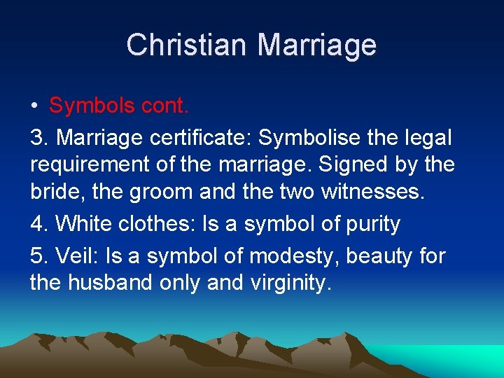 Christian Marriage • Symbols cont. 3. Marriage certificate: Symbolise the legal requirement of the