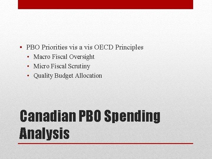• PBO Priorities vis a vis OECD Principles • Macro Fiscal Oversight •
