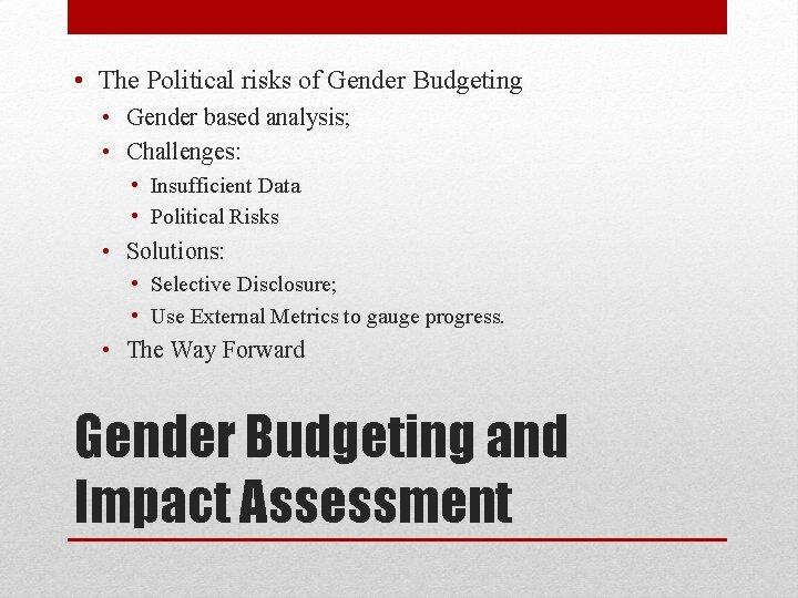 • The Political risks of Gender Budgeting • Gender based analysis; • Challenges: