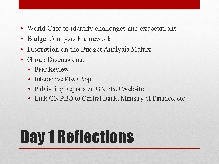• • World Café to identify challenges and expectations Budget Analysis Framework Discussion