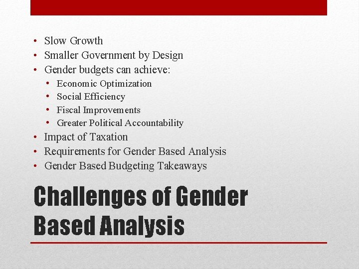 • Slow Growth • Smaller Government by Design • Gender budgets can achieve: