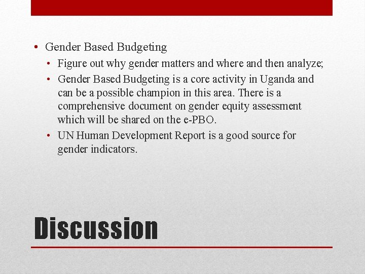 • Gender Based Budgeting • Figure out why gender matters and where and
