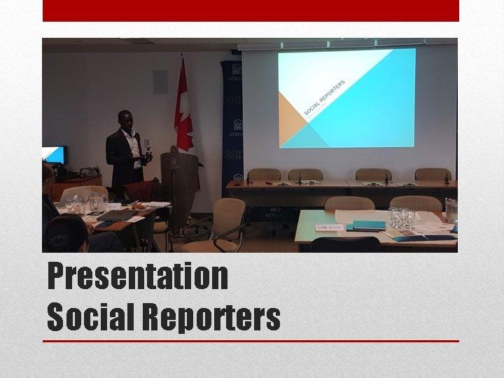 Presentation Social Reporters