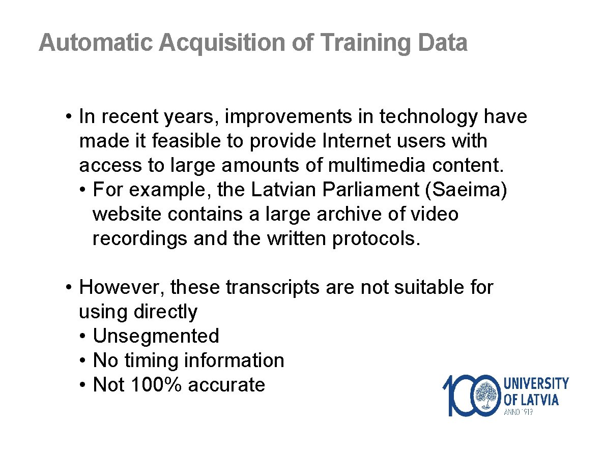 Automatic Acquisition of Training Data • In recent years, improvements in technology have made