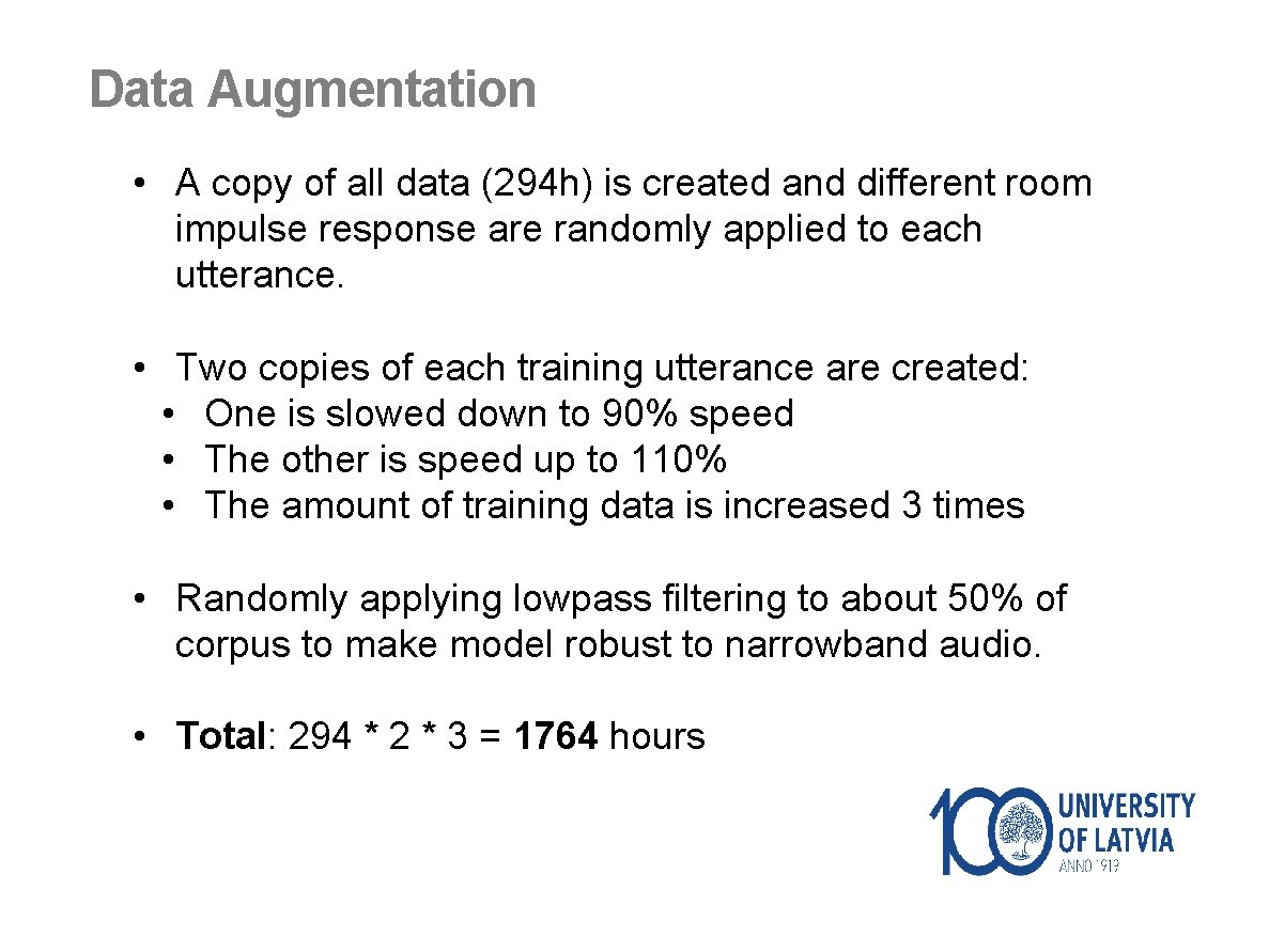 Data Augmentation • A copy of all data (294 h) is created and different