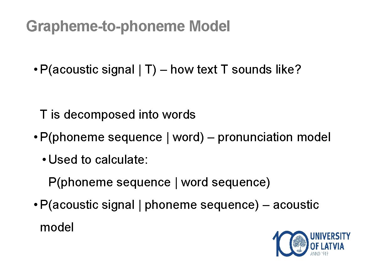 Grapheme-to-phoneme Model • P(acoustic signal | T) – how text T sounds like? T