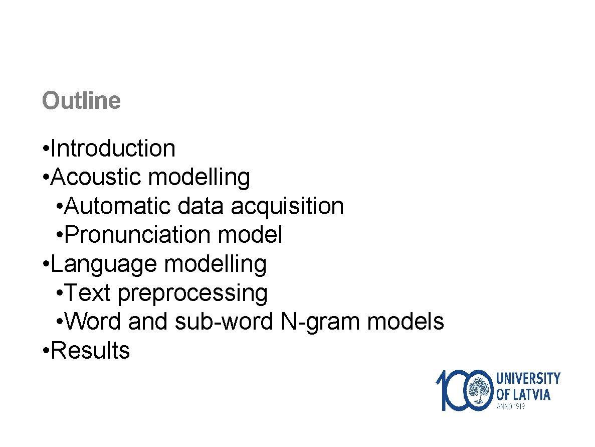 Outline • Introduction • Acoustic modelling • Automatic data acquisition • Pronunciation model •
