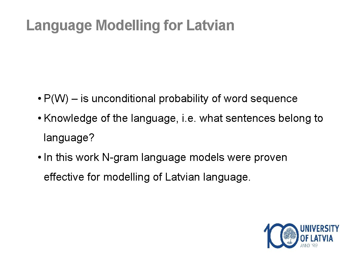 Language Modelling for Latvian • P(W) – is unconditional probability of word sequence •