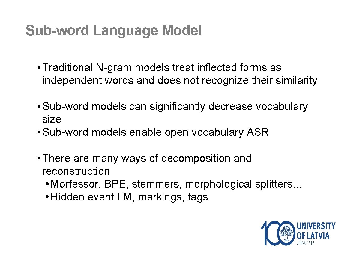 Sub-word Language Model • Traditional N-gram models treat inflected forms as independent words and