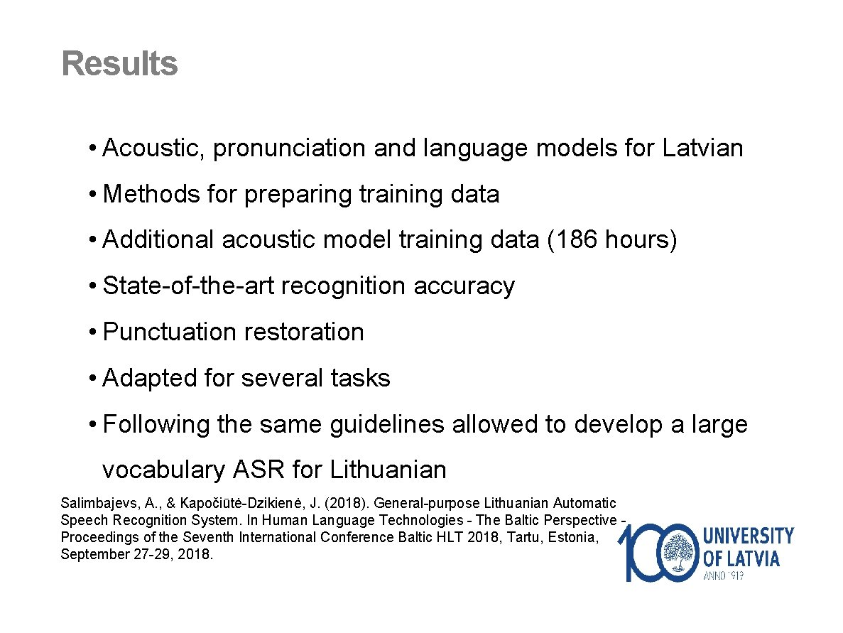 Results • Acoustic, pronunciation and language models for Latvian • Methods for preparing training