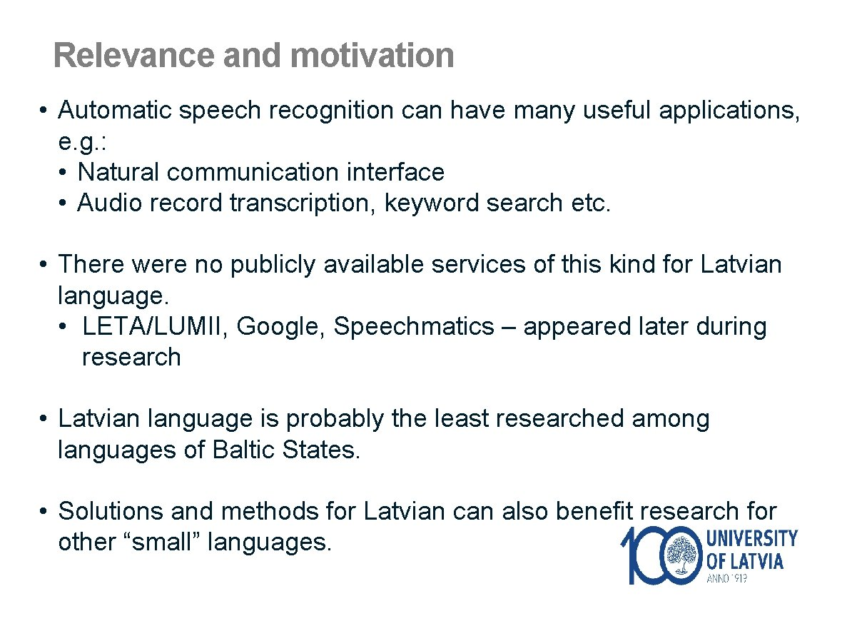Relevance and motivation • Automatic speech recognition can have many useful applications, e. g.