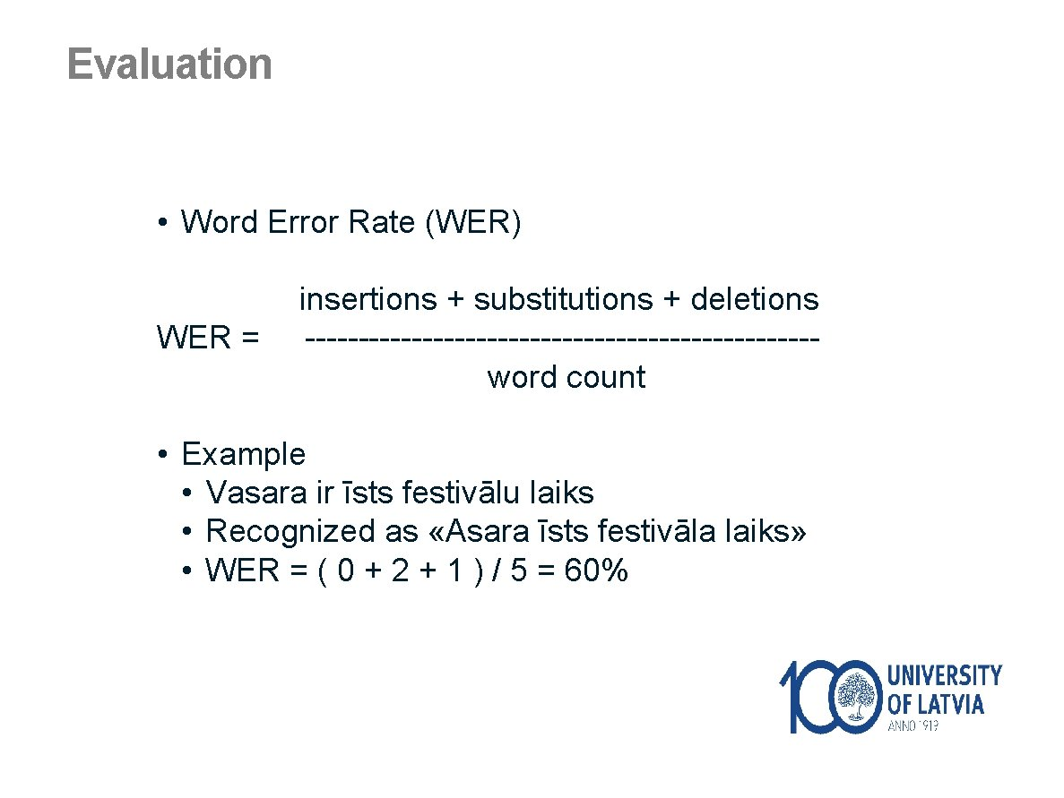 Evaluation • Word Error Rate (WER) insertions + substitutions + deletions WER = ------------------------