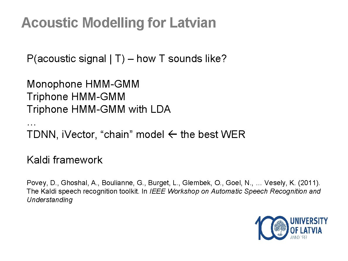 Acoustic Modelling for Latvian P(acoustic signal | T) – how T sounds like? Monophone