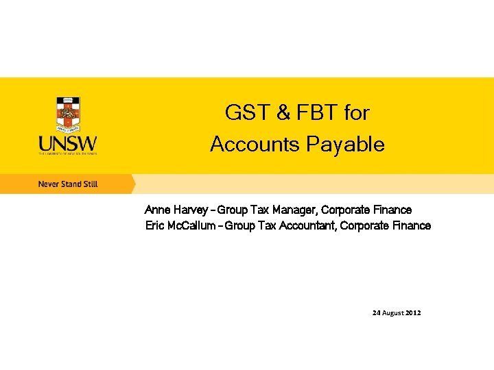 GST & FBT for Accounts Payable Anne Harvey – Group Tax Manager, Corporate Finance