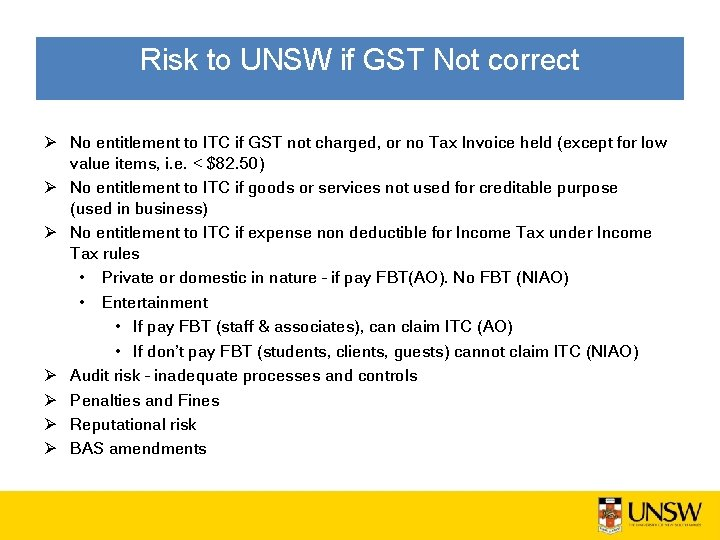 Risk to UNSW if GST Not correct Ø No entitlement to ITC if GST