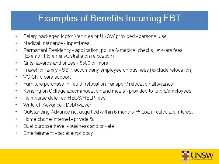 Examples of Benefits Incurring FBT • • • • Salary packaged Motor Vehicles or