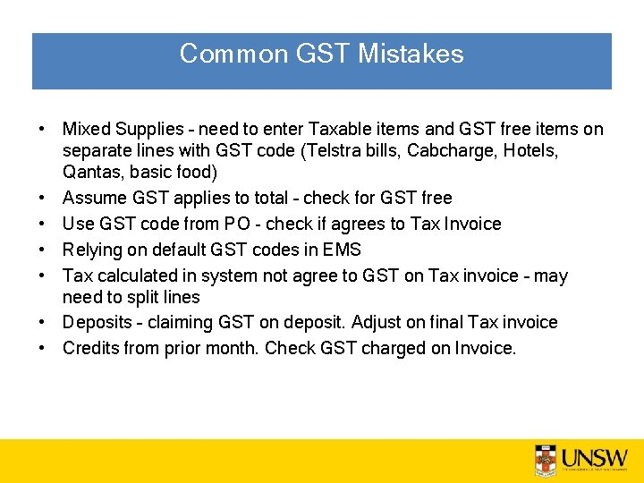 Common GST Mistakes • Mixed Supplies – need to enter Taxable items and GST