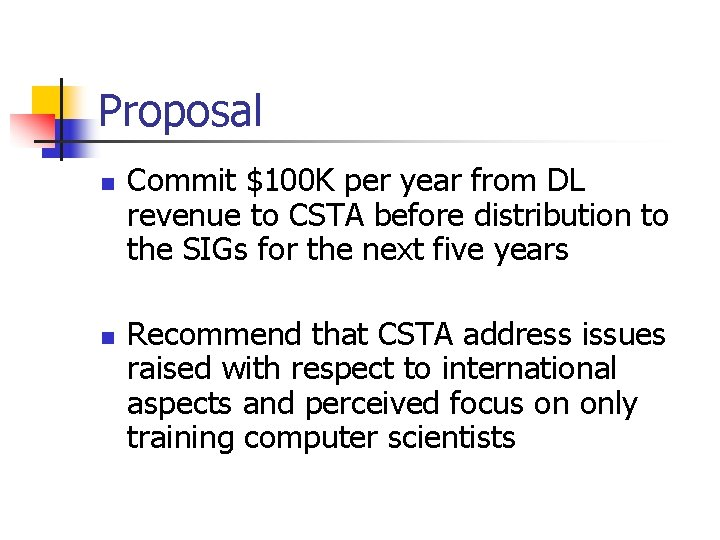 Proposal n n Commit $100 K per year from DL revenue to CSTA before