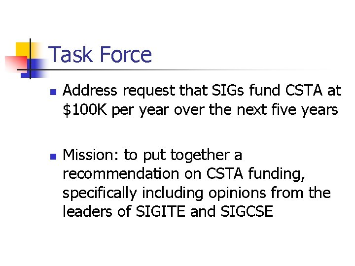 Task Force n n Address request that SIGs fund CSTA at $100 K per