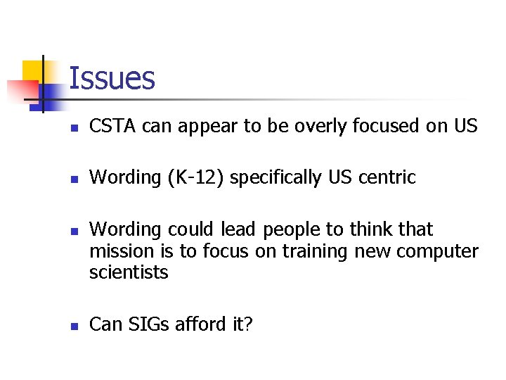 Issues n CSTA can appear to be overly focused on US n Wording (K-12)