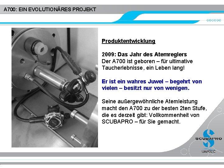 A 700: EIN EVOLUTIONÄRES PROJEKT Produktentwicklung 2009: Das Jahr des Atemreglers Der A 700