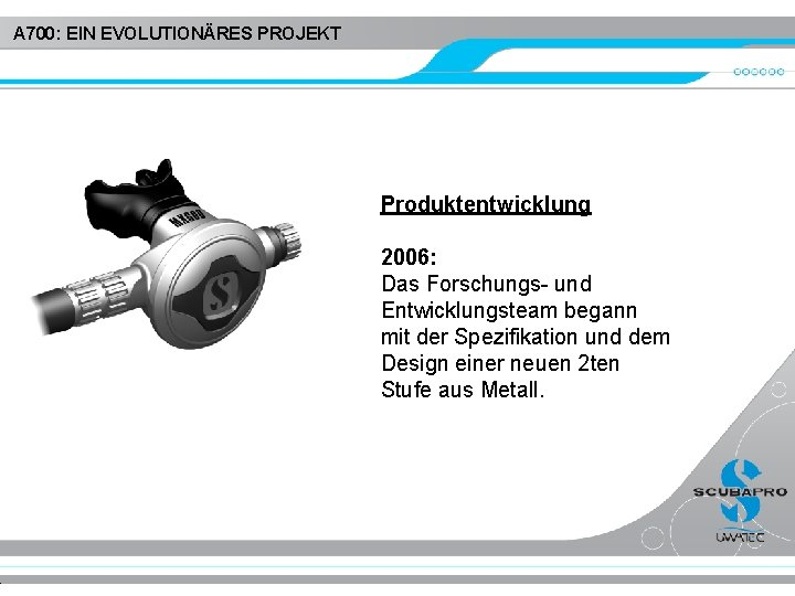 A 700: EIN EVOLUTIONÄRES PROJEKT Produktentwicklung 2006: Das Forschungs- und Entwicklungsteam begann mit der
