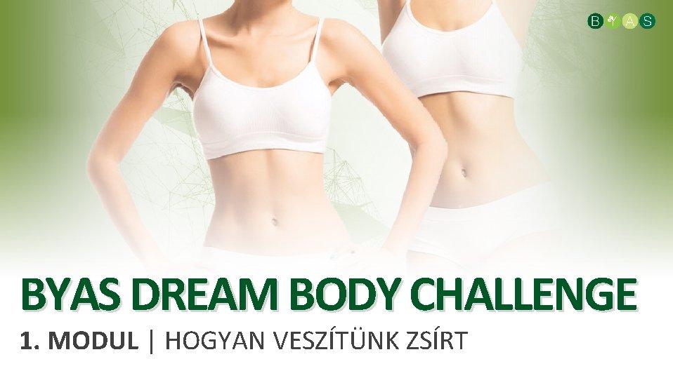 BYAS DREAM BODY CHALLENGE 1. MODUL | HOGYAN VESZÍTÜNK ZSÍRT