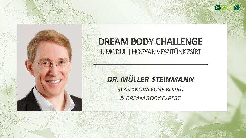 DREAM BODY CHALLENGE 1. MODUL | HOGYAN VESZÍTÜNK ZSÍRT DR. MÜLLER-STEINMANN BYAS KNOWLEDGE BOARD