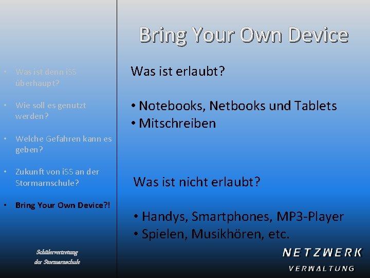 Bring Your Own Device • Was ist denn i. SS überhaupt? Was ist erlaubt?
