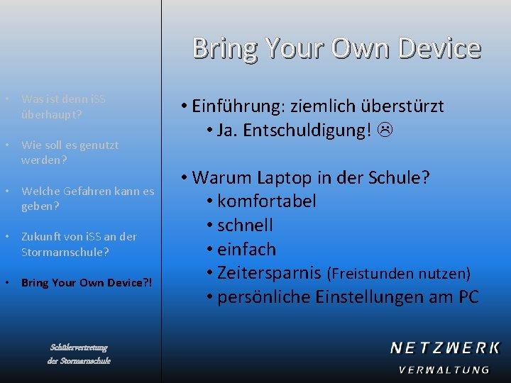 Bring Your Own Device • Was ist denn i. SS überhaupt? • Wie soll