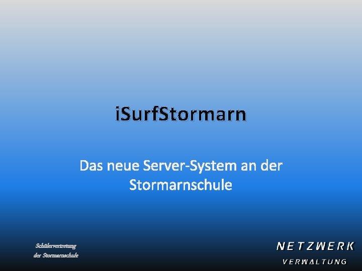 i. Surf. Stormarn Das neue Server-System an der Stormarnschule Schülervertretung der Stormarnschule