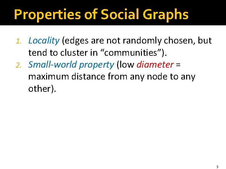 Properties of Social Graphs Locality (edges are not randomly chosen, but tend to cluster