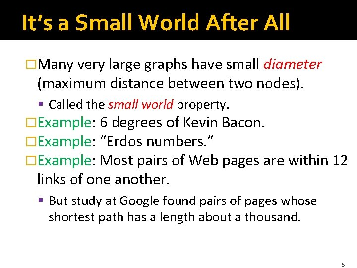 It's a Small World After All �Many very large graphs have small diameter (maximum