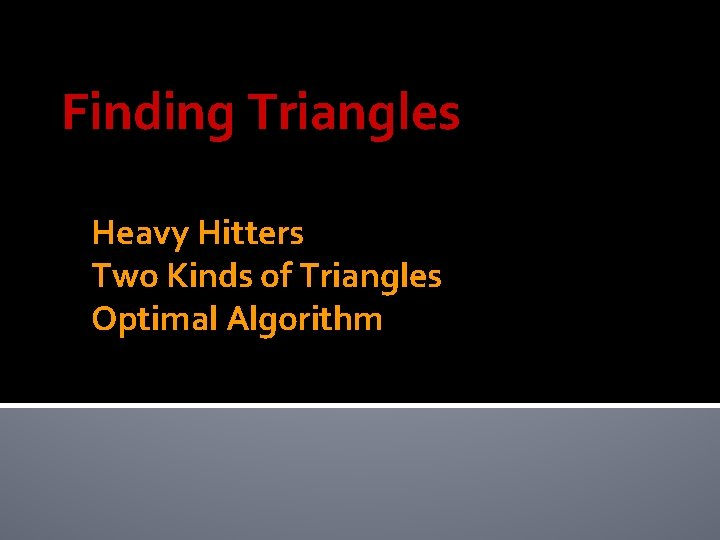 Finding Triangles Heavy Hitters Two Kinds of Triangles Optimal Algorithm