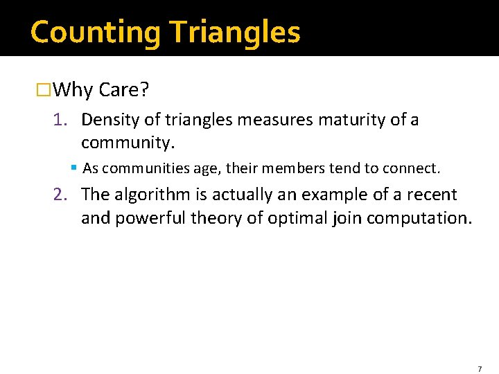 Counting Triangles �Why Care? 1. Density of triangles measures maturity of a community. §