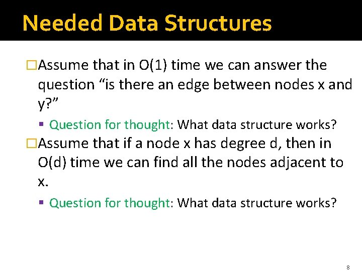 """Needed Data Structures �Assume that in O(1) time we can answer the question """"is"""