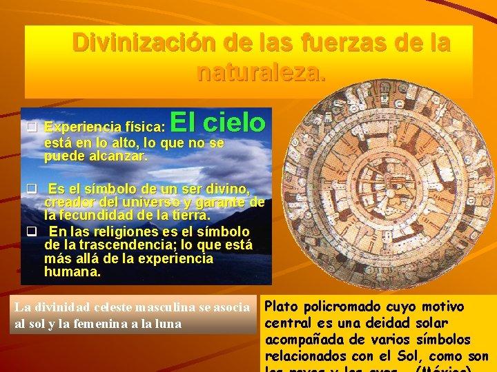 Divinización de las fuerzas de la naturaleza. El cielo q Experiencia física: está en