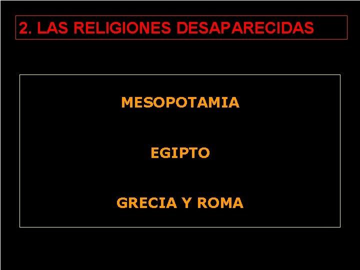 2. LAS RELIGIONES DESAPARECIDAS MESOPOTAMIA EGIPTO GRECIA Y ROMA