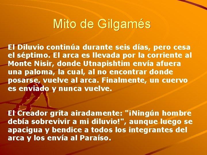 Mito de Gilgamés El Diluvio continúa durante seis días, pero cesa el séptimo. El